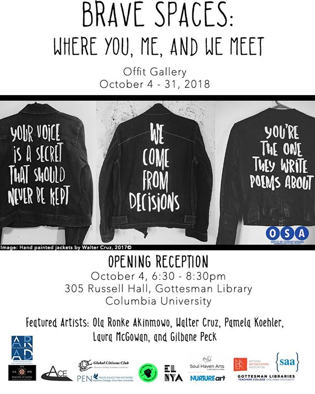 Brave Spaces: Where You, Me, and We Meet opens Thursday in Offit Gallery at Teachers College, Columbia University! The exhibition brings together work by five artists focused on social change: Ola Ronke Akinmowo, Walter Cruz, Pamela Koehler, Laura McGowan, and Gilbane Peck. The poster gives a sneak peek of Cruz's handpainted jackets. #artsadmin  Not seen in image: to request disability-related accomidations, contact osaid at osaid.tc.esu or 212-678-3853