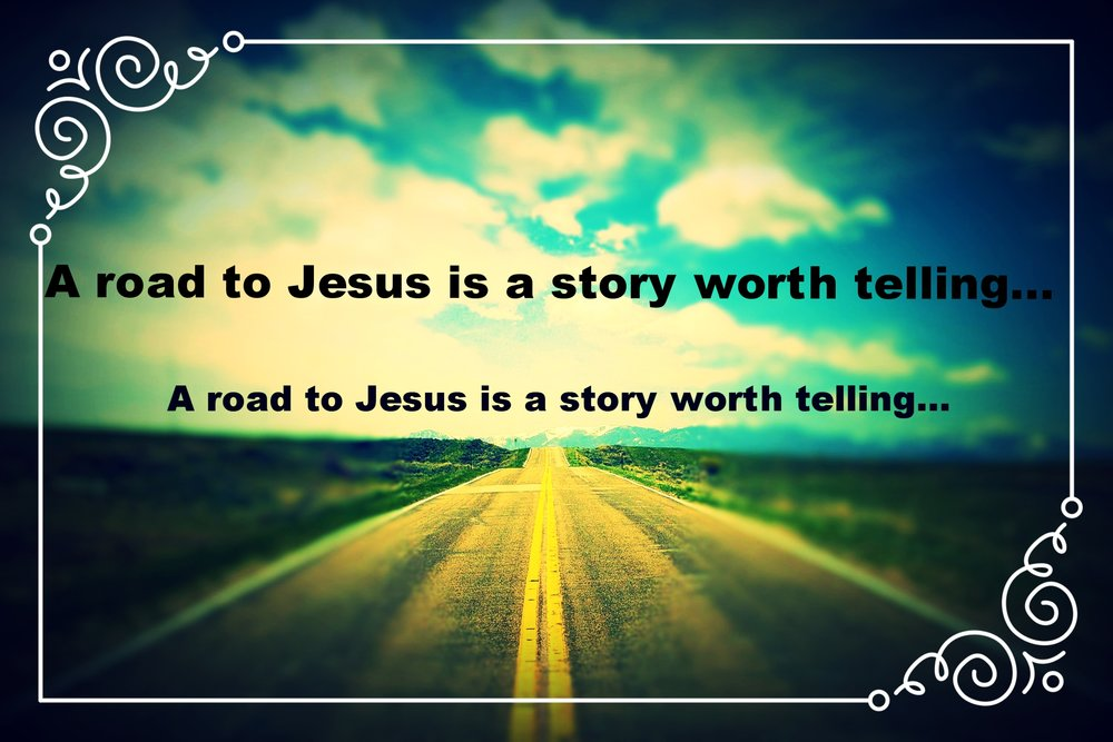 A road to Jesus is a story worth telling.
