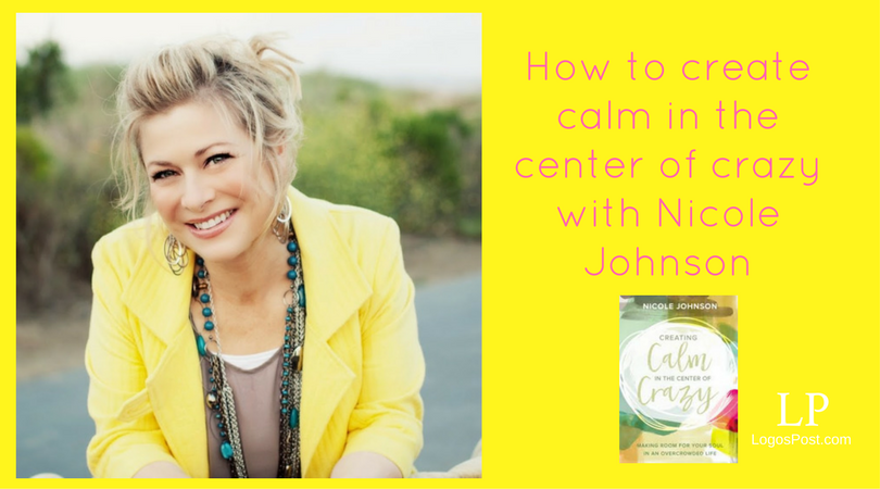 nicole-johnson-how-to-create-calm-in-the-center-of-crazy-logospost-christian-news-book-culture