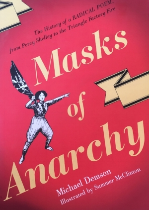 Masks of Anarchy: The History of a Radical Poem, From Percy Shelley to the Triangle Factory Fire. Published by Verso, 2013.