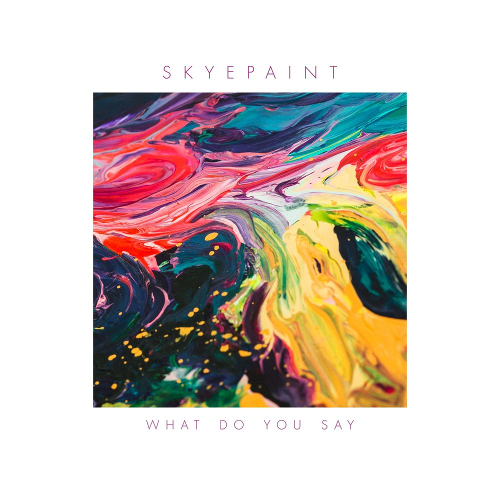Album artwork for Skyepaint's newest single 'What Do You Say' - design by  Craig Wellings