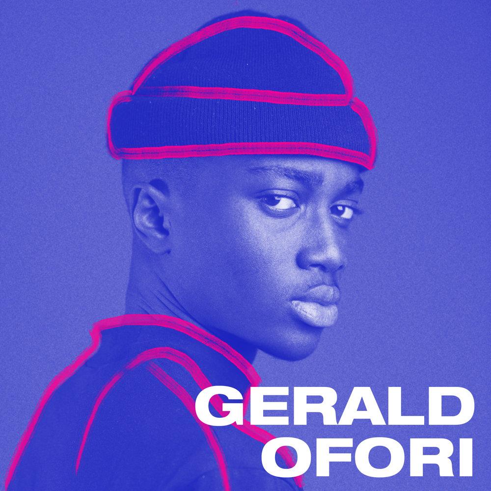 Gerald Ofori er 16 år og en produsent, sanger og rapper fra Trondheim. Fra gutterommet og hjemmestudioet har Ofori sluppet løs sin moderne R&B, til glede for mange. Ofori jobber med både debutalbum og flere singler som skal slippes i nær framtid.