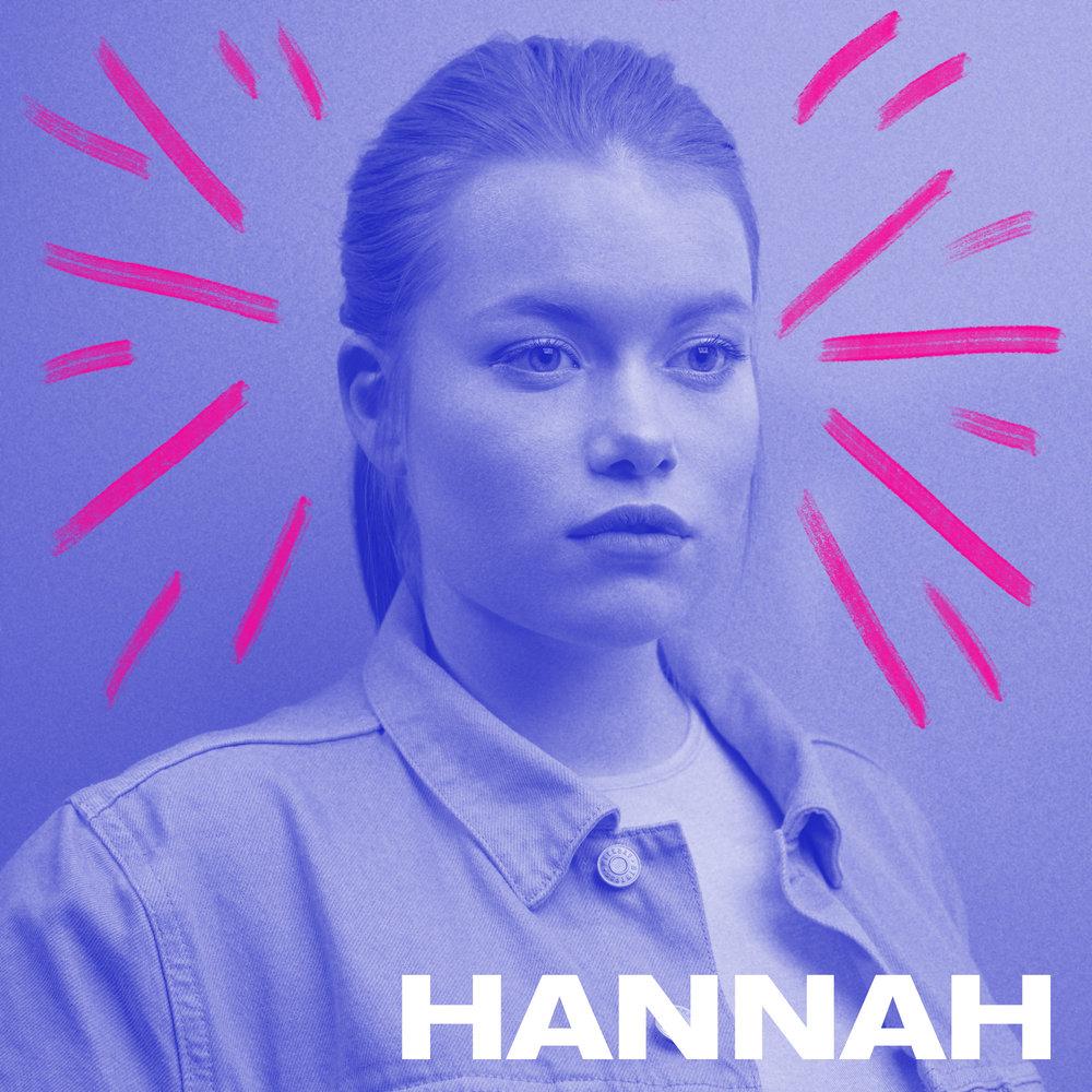 Hannah er et eksepsjonelt musikalsk talent fra Bergen med en helt fantastisk stemme som blåser de fleste av banen. Hun er bare 16 år, men har allerede jobbet med flere kjente låtskrivere og artister. På Vill Vill Vest lanseres hun med debutsingel og live med band.