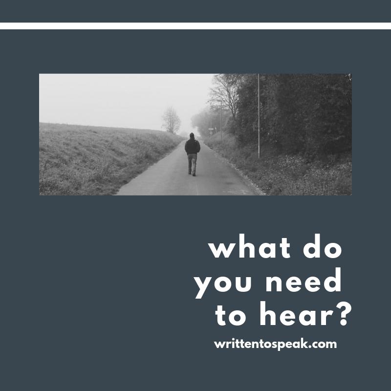 written to speak blog what do you need to hear.jpg
