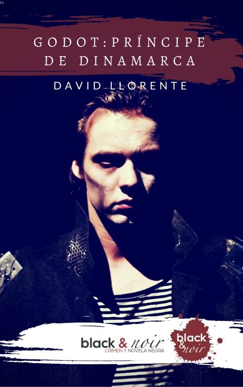 LLORENTE, David.  Godot: Príncipe de Dinamarca . Madrid. Black & Noir Ediciones. 2017.