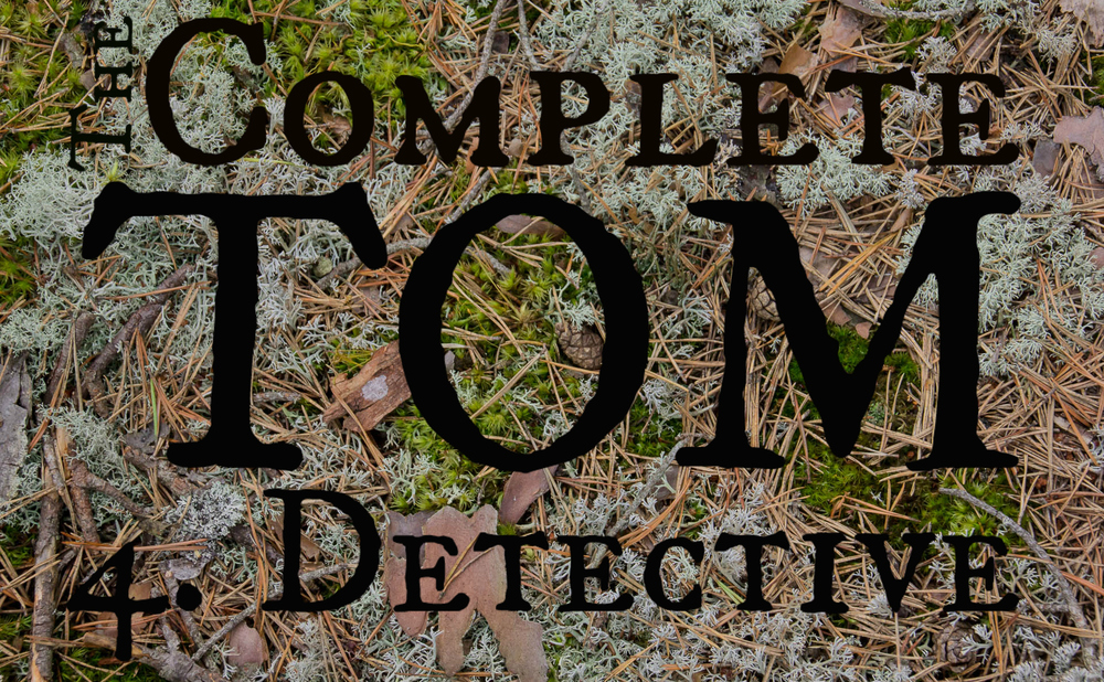 The Complete Tom 4. Detective (4M/2F)  |  1 hour, 30 minutes