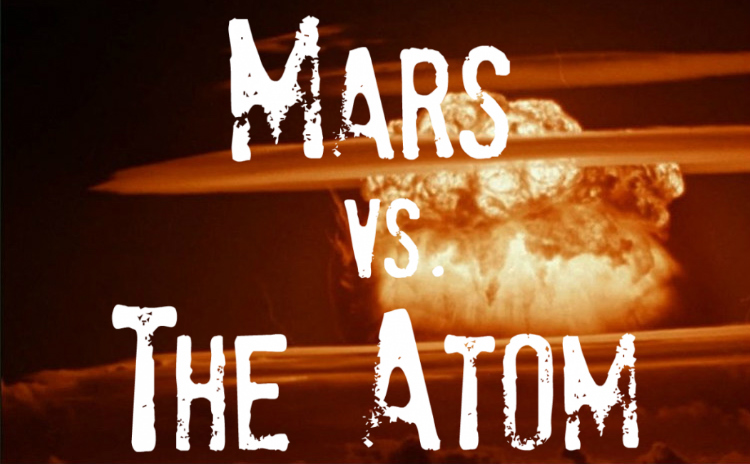Mars vs. the Atom (2M/2F + Martians, probably gender neutral)  |  1 hour, 30 minutes