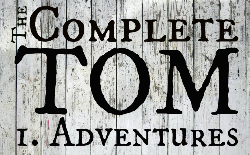 The Complete Tom 1. Adventures (3M/2F)  |  1 hour, 30 minutes