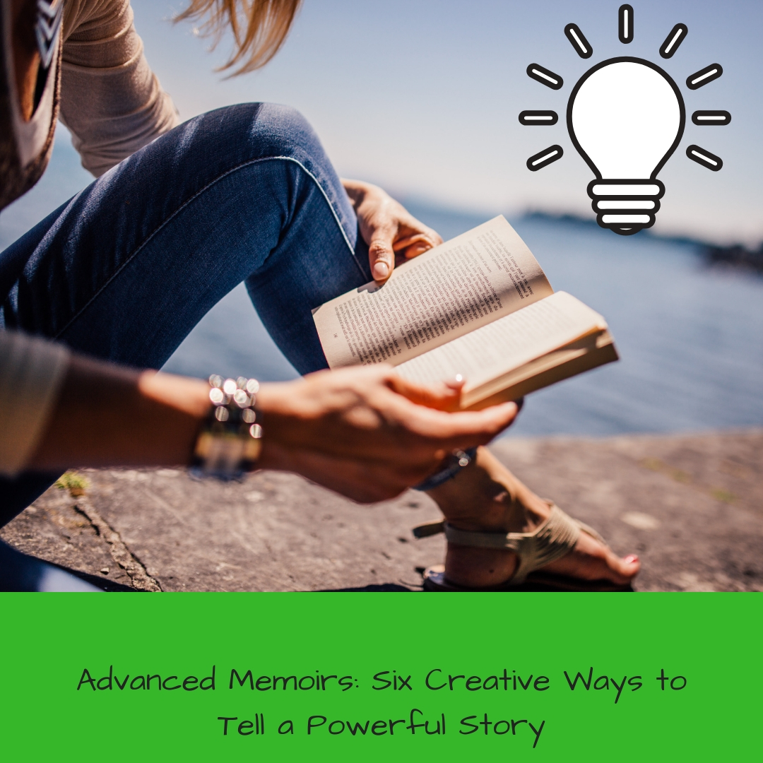 Advanced Memoirs - Six Creative Ways to Tell a Powerful Story
