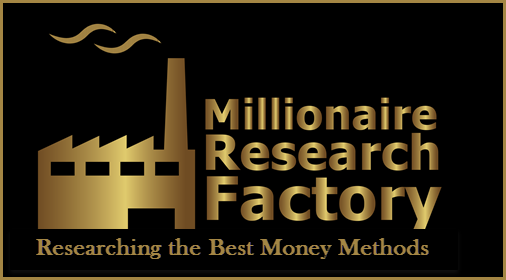 The Millionaire Research Factory is our investigative team of experts who scan and search the planet for the most lucrative money methods.  Our team of researchers and experts follow a FOUR-step Millionaire Blueprint to find the most lucrative Money Methods.  First, we INVESTIGATE dozens of income, investment, and business opportunities every day to find the products that are making ordinary people extraordinary wealth. Then we EVALUATE and study it, test it, monitor it, to make sure it can produce what we think it can. We don't want the biggest business, but one that bothers us the least, so we can spend our time on the really important things in life, our loved ones. Third, we then CREATE a better version. Everything is a version of something else. Fourth, we want to be able to DUPLICATE it. We want multiple streams of revenue and the opportunity to teach others to make money with the exact same processes others are using to create their millions. This is our 4-ATES process.  Investigate, Evaluate, Create, and Duplicate! READ MORE...