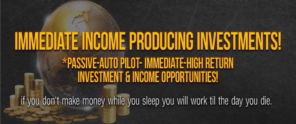 CHECK OUT IMMEDIATE PASSIVE INCOME IDEAS, INVESTMENTS, & OPPORTUNITIES WITH NET RETURNS OF STAGGERING PROPORTIONS!
