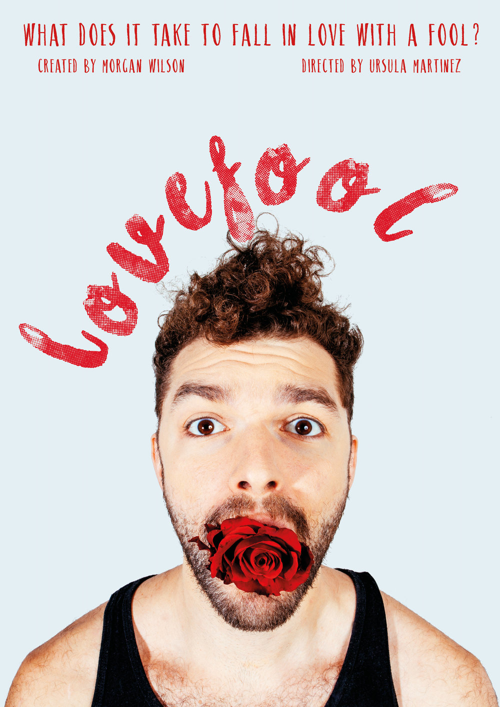 Lovefool - What does it take to fall in love with a fool? Join multi-award winning person Morgan Wilson, as he comedically looks for love in all the wrong places. Using circus, physical theatre, sideshow, and puppetry to ask the