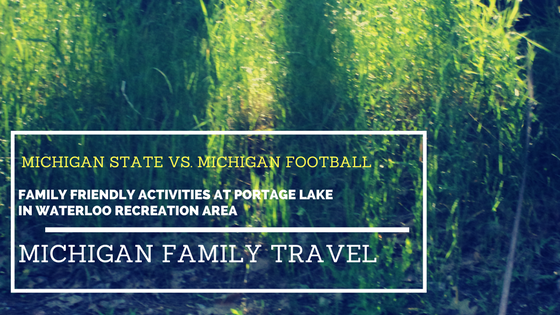 Michigan State Vs. Michigan Football-Family Friendly activities in Portage Lake Campground at Waterloo Recreation Area