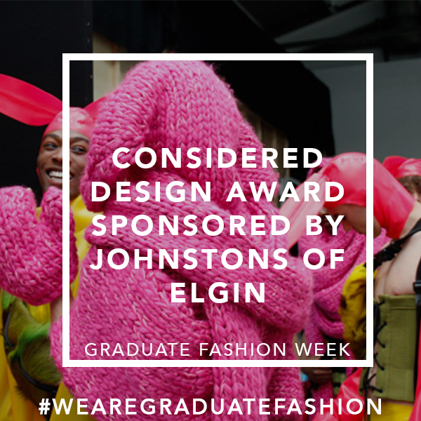 AWARD JUDGED:  GALA HOLDING AREA, TUESDAY 5TH JUNE    ANNOUNCED AT: THE CONSIDERED DESIGN SHOWCASE   Aurelie Fontan,  Edinburgh College of Art   Lottie Edgar,  Leeds Arts University    Rhiannon Rogers,  Norwich University of the Arts   Saskia Lenaerts,  Kingston University   Zlata Alekhno,  Leeds Arts University