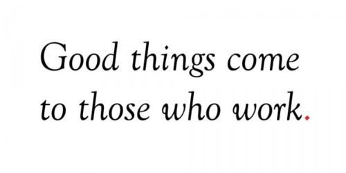 TRUTH: Good Things come to those who … aptno7: Good things come to those…