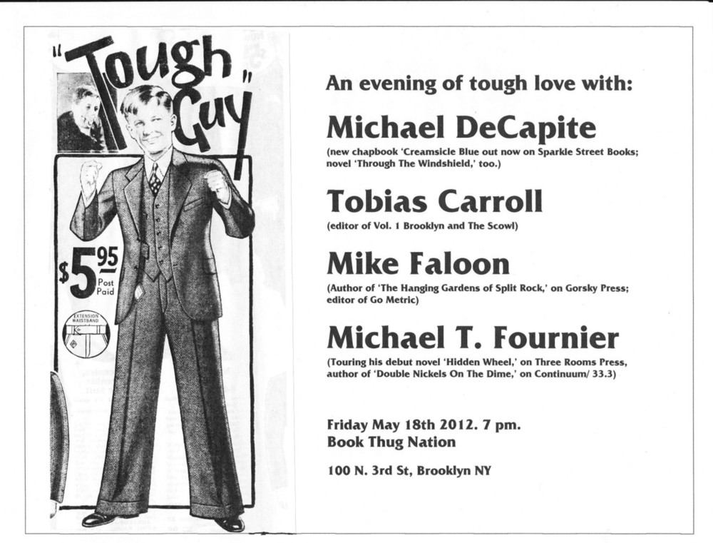 I'll be kicking off my summer 2012 tour on May 18th at  Book Thug Nation  in Brooklyn, with  Mike Faloon ,  Tobias Caroll  and  Michael DeCapite . Spread the word!