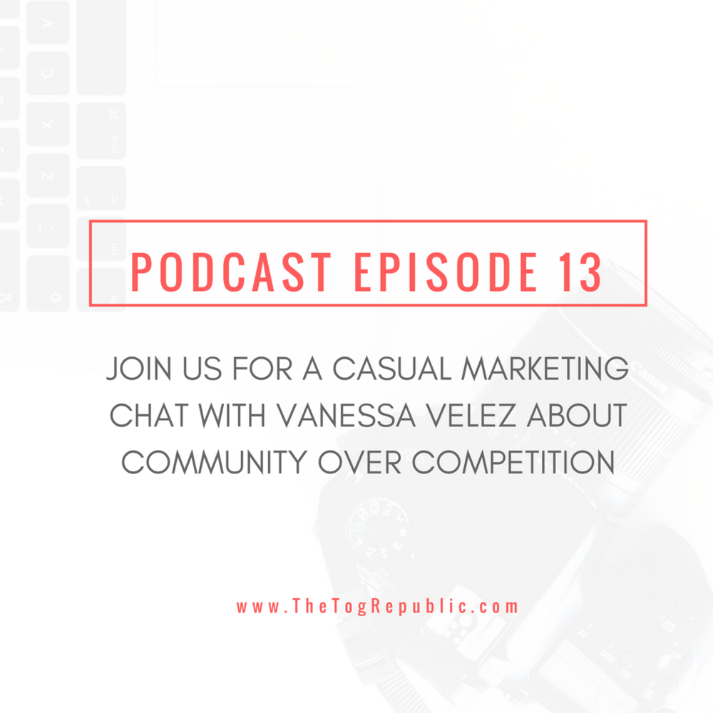 13: A MARKETING CHAT WITH VANESSA VELEZ ABOUT COMMUNITY OVER COMPETITION