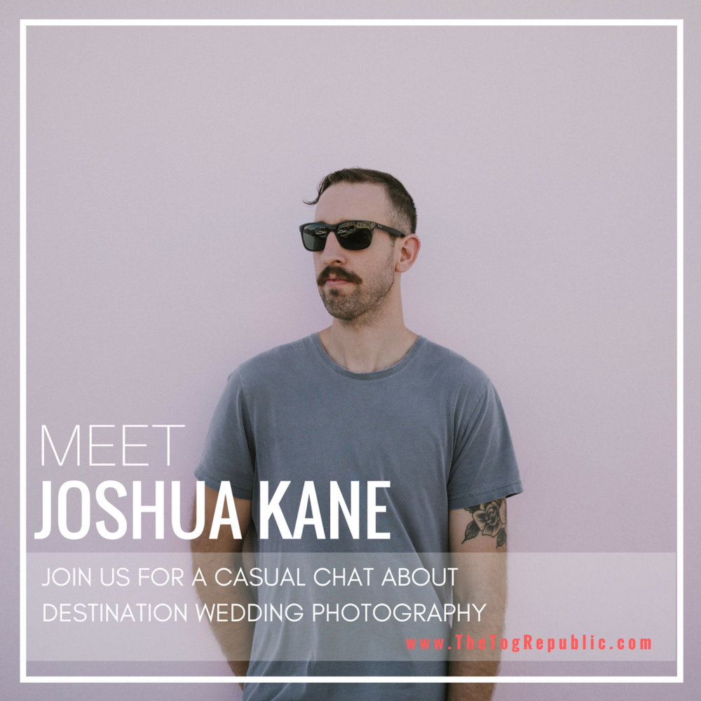 Episode 23: A chat with Joshua Kane about Destination Wedding Photography