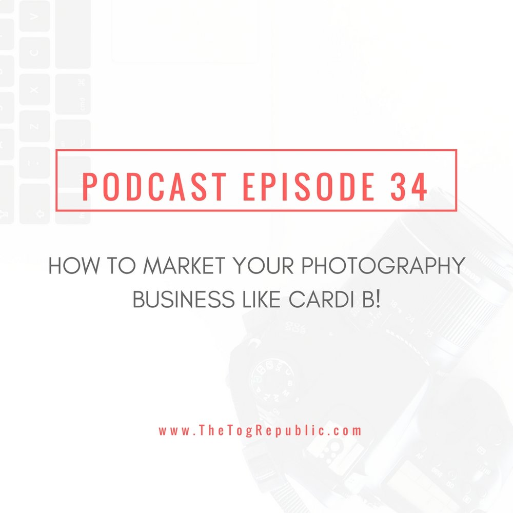 34: How To Market Your Photography Business Like Cardi B