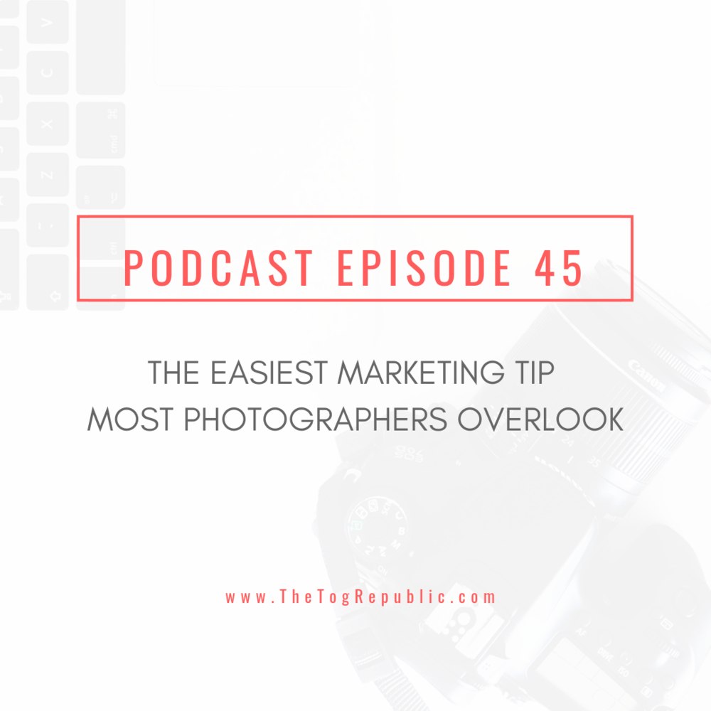 45: The Easiest Marketing Tip Most Photographers Overlook