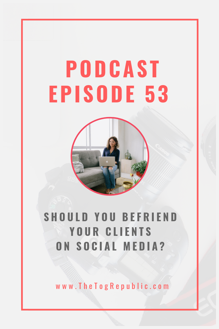 53: Should You Befriend Your Clients On Social Media?