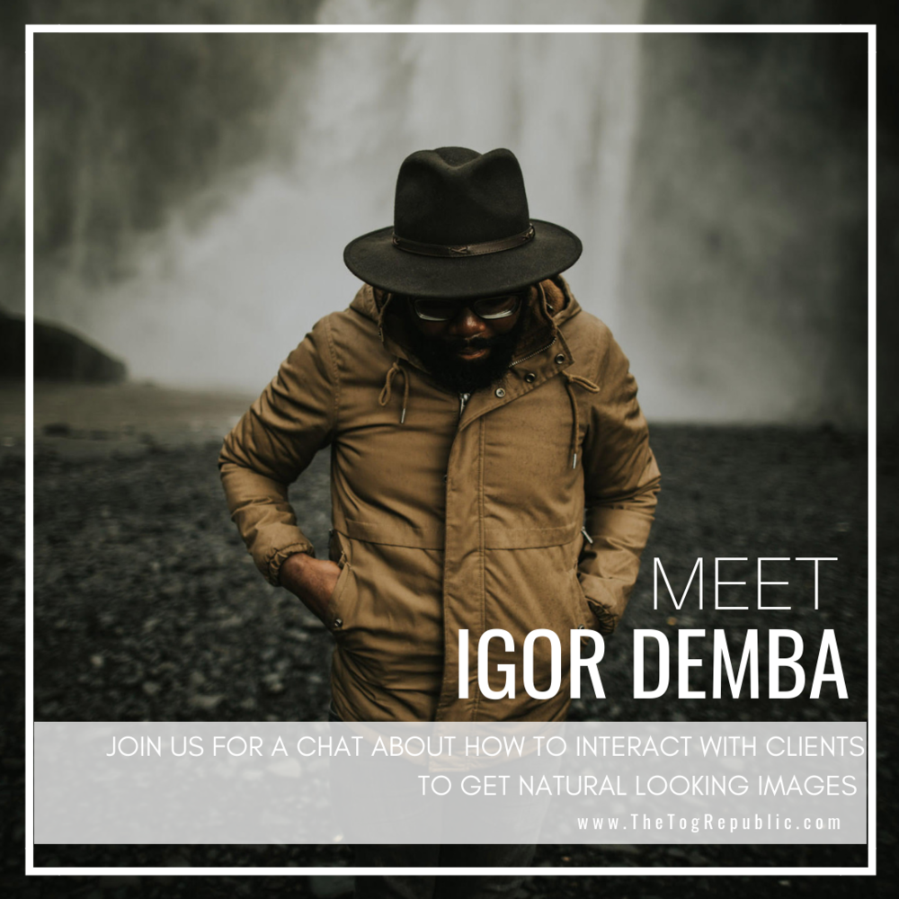 63: A Chat With Igor Demba About How To Interact With Client To Get Natural Looking Images