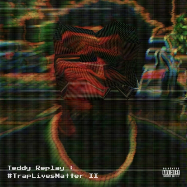 Teddy Replay - #TrapLivesMatter2
