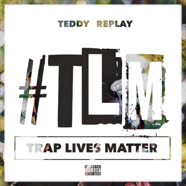 Teddy Replay - #TrapLivesMatter