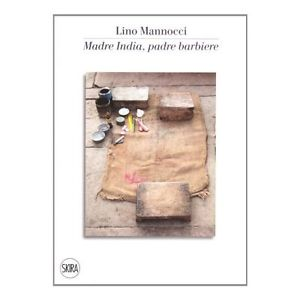 2008 Madre India Padre Barbiere. SKIRA, Milan: A small volume of photographs with Mannocci's own account of a journey through India on the occasion of his exhibitions in New Delhi and Mumbai
