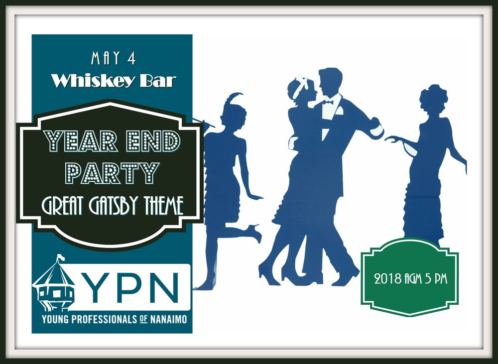 It's time for our most fun event of the year: our YEAR END PARTY! Before dinner and dancing will be our Annual General Meeting.  This year the theme is The Great Gatsby, and it will be taking place at the Grand Hotel Whiskey Bar.   Schedule:   5 pm - doors open  5:30 - Annual General Meeting (The AGM is open to all YPN members, and you are not required to purchase a ticket if you just wanted to come for this portion.)  6:00 - 2018/2019 Board welcomed  6:15 - cocktails  7:00 - dinner  8:00 - dancing  **There will be a prize for best COSTUME, so get out your flapper gear, and your gansta apparel and dress to impress.  ** There will also be a wine draw. Bring a bottle of wine and you'll into the draw. The winner gets all the wine bottles!  ** Dinner will be a delicious buffet consisting of:  5 different salads, steamed veggies, pasta, rice, potatoes, roast beef, salmon, and an array of desserts.  ** Tickets are $55 for members and $60 for non-members and can be purchased from ypnanaimo.com (scroll down until you see the PayPal section and then select your ticket from the options).