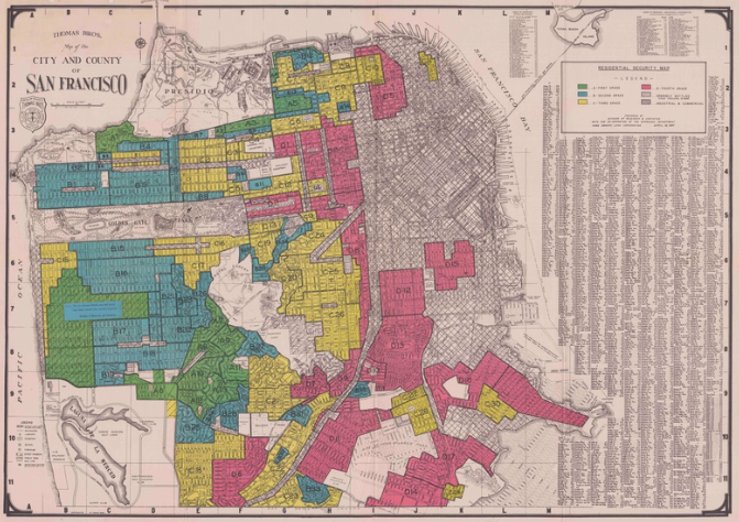 """A """"redlining"""" map of San Francisco, California. Between the 1930s and 1960s, municipal maps color coded desirable neighborhoods, based largely on their ethnic demographics, giving a visual representation of where federal housing subsidies, favorable real-estate developments, and financial investment projects were initially restricted and later encouraged to flow."""