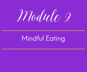 Module 9. Mindful Eating: The Meat and Potatoes of a FODMAP lifestyle.  Spoiler alert: you're welcome, you can eat potatoes.