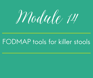 "Module 14: FODMAP tools for killer stools. Learning to ""look back at it"" and why the phrase ""Can you believe this shit?"" has never felt so good!"