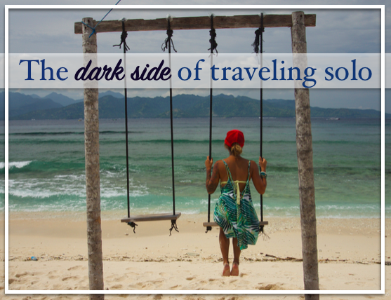 the dark side of traveling solo