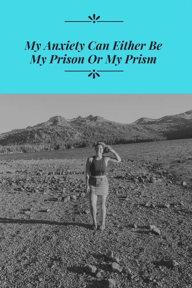 My Anxiety Can Either By My Prison Or My Prism.jpg