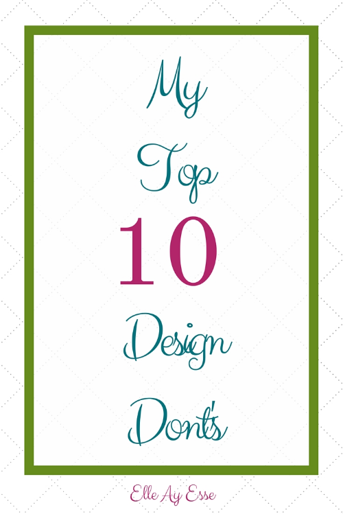 Design is all about trial and error. And believe me when I say that I have made more than my fair share of mistakes. Taking what I have learned I have put together this handy guide of design dont's. Here's my top 10!