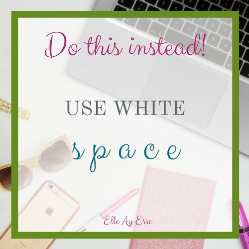 Use white space