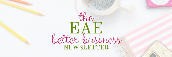 Sign up for the EAE Better Business Newsletter here!
