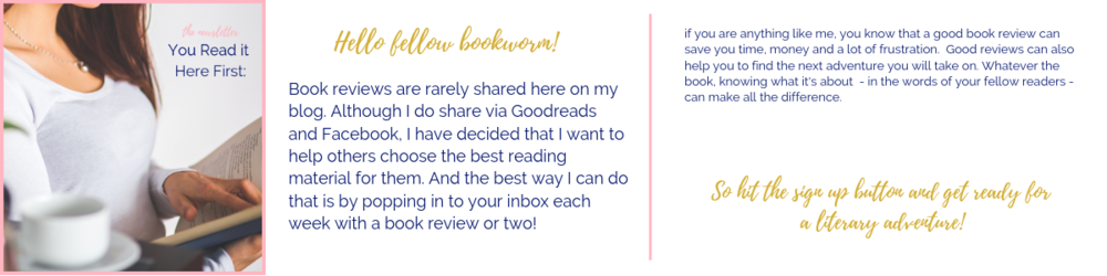 Hey there fellow bookworm! If you are anything like me, you know that a good book review can save you time, money and a lot of frustration. Good reviews can also help you to find the next adventure you will take.png