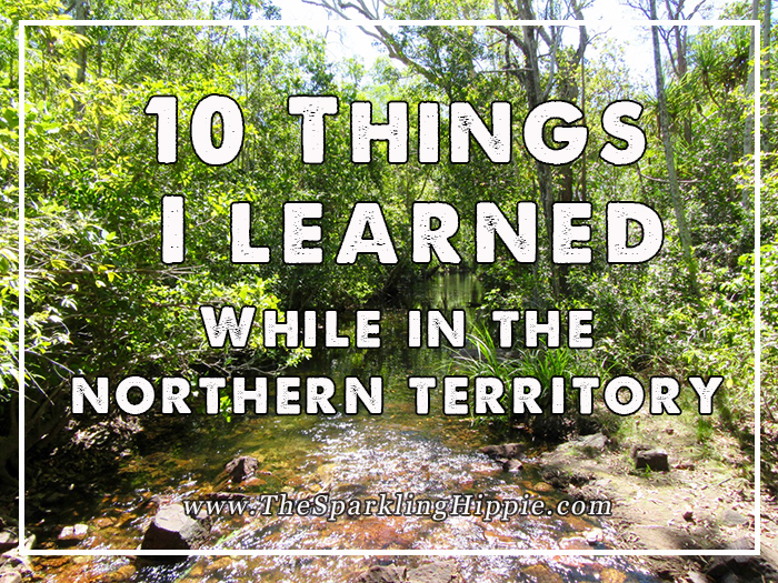 10 Things I learned while in the Northern Territory of Australia