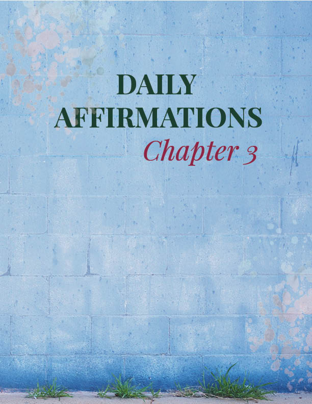 CHAPTER 3   Daily Affirmations   This chapter discusses the importance of using daily affirmations as a tool for building confidence.