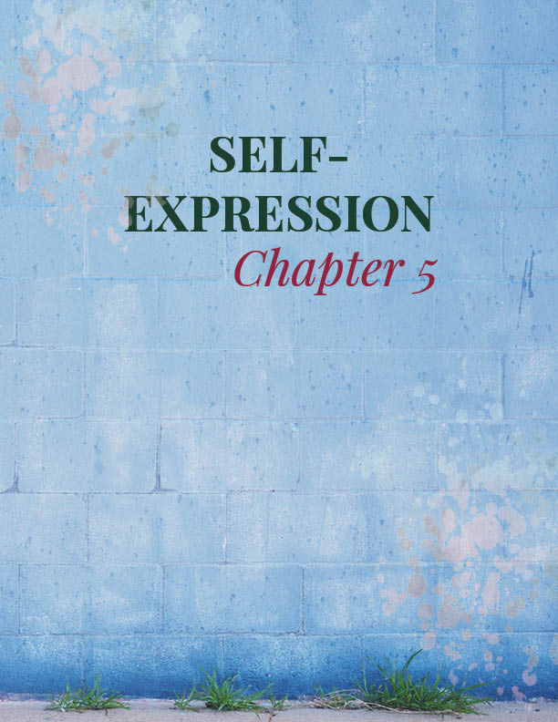 CHAPTER 5   Self-Expression   In this chapter we begin to discuss the different types of self-expression and why it is helpful to begin using them as exercises to gain confidence.