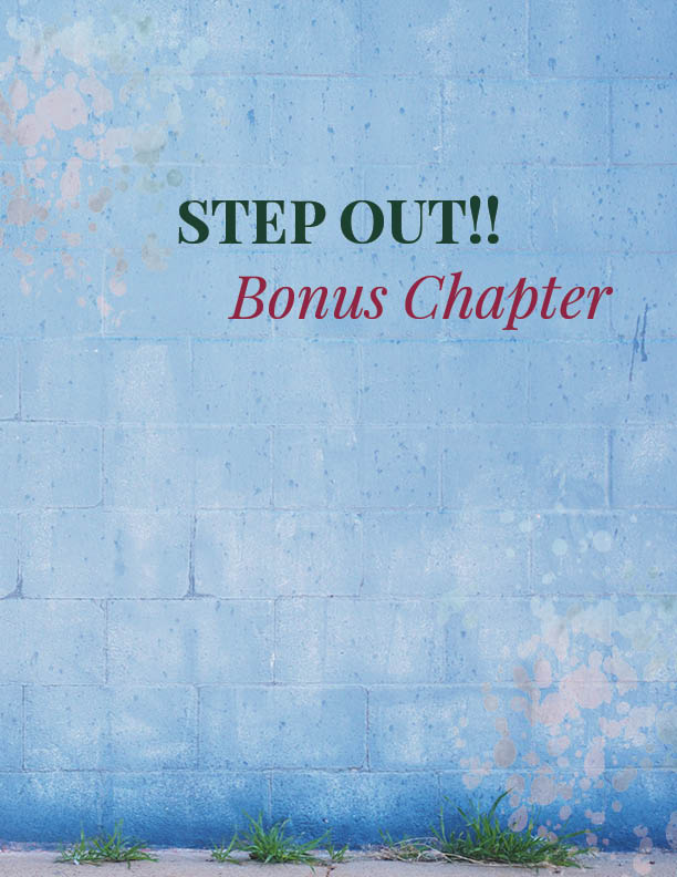 BONUS CHAPTER**   STEP OUT   Step Out is the bonus chapter that teaches the idea of standing up for yourself while applying the exercises learned in previous chapters.