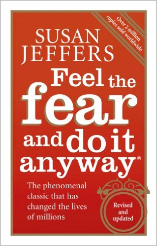 Feel lthe Fear and Do it Anyway by Susan Jeffers