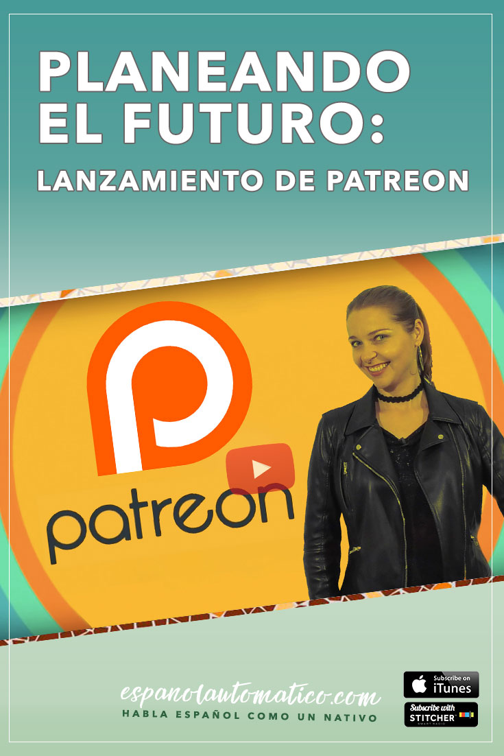 Planeando el futuro: lanzamiento de Patreon [Podcast 027] Learn Spanish in fun and easy way with our award-winning podcast: http://espanolautomatico.com/podcast/026REPIN for later