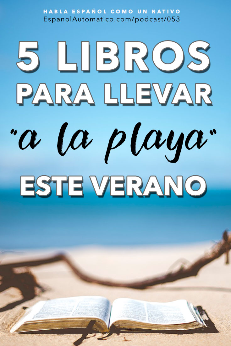 5 libros libros para llevar a la playa este verano [Podcast 053] Learn Spanish in fun and easy way with our award-winning podcast: http://espanolautomatico.com/podcast/051REPIN for later