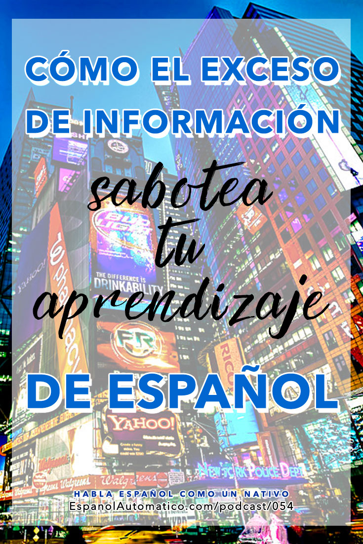 Cómo el exceso de información sabotea tu aprendizaje de español   [Podcast 054] Learn Spanish in fun and easy way with our award-winning podcast: http://espanolautomatico.com/podcast/054REPIN for later