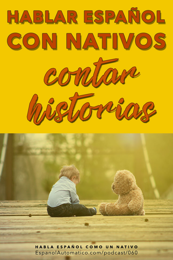 Hablar español con nativos: contar historias [Podcast 060] Learn Spanish in fun and easy way with our award-winning podcast: http://espanolautomatico.com/podcast/060REPIN for later