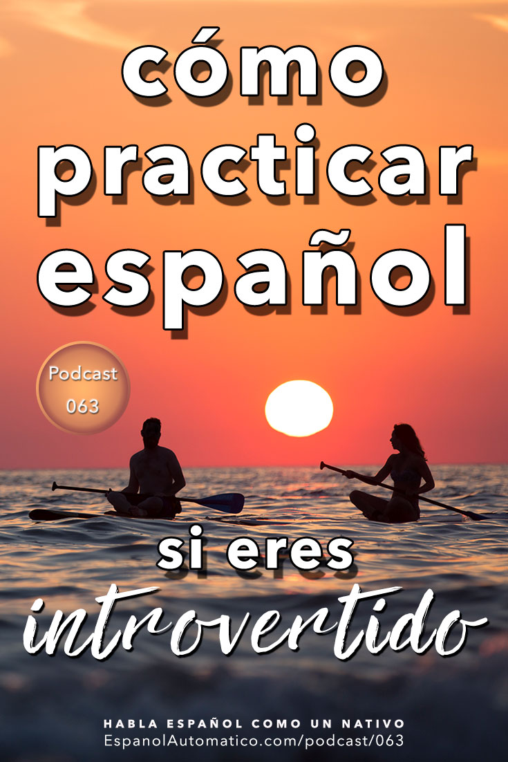 Cómo practicar español si eres introvertido[Podcast 063] Learn Spanish in fun and easy way with our award-winning podcast: http://espanolautomatico.com/podcast/063REPIN for later