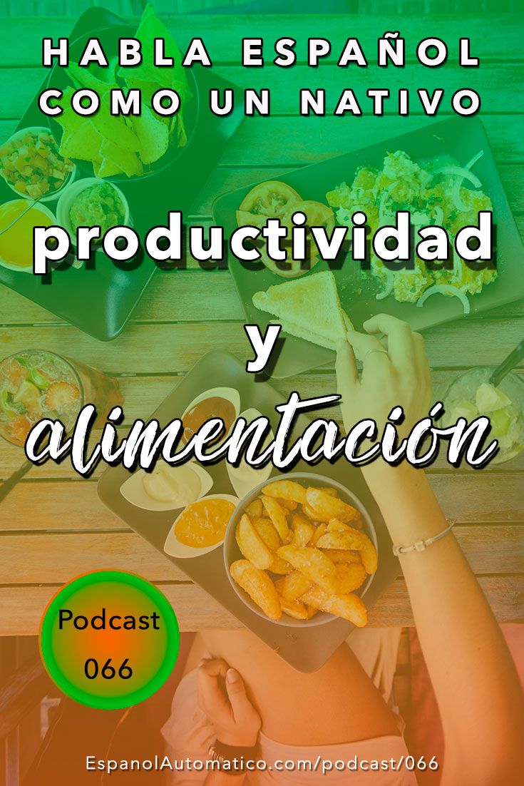 Aprender español: cómo aumentar tu productividad con la alimentación[Podcast 066] Learn Spanish in fun and easy way with our award-winning podcast: http://espanolautomatico.com/podcast/066REPIN for later